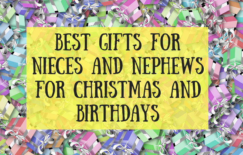 Best Gifts For Nieces And Nephews For Christmas And